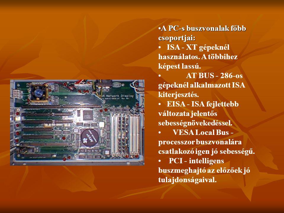 A PC-s buszvonalak főbb csoportjai:A PC-s buszvonalak főbb csoportjai: ISA - XT gépeknél használatos. A többihez képest lassú. AT BUS - 286-os gépekné