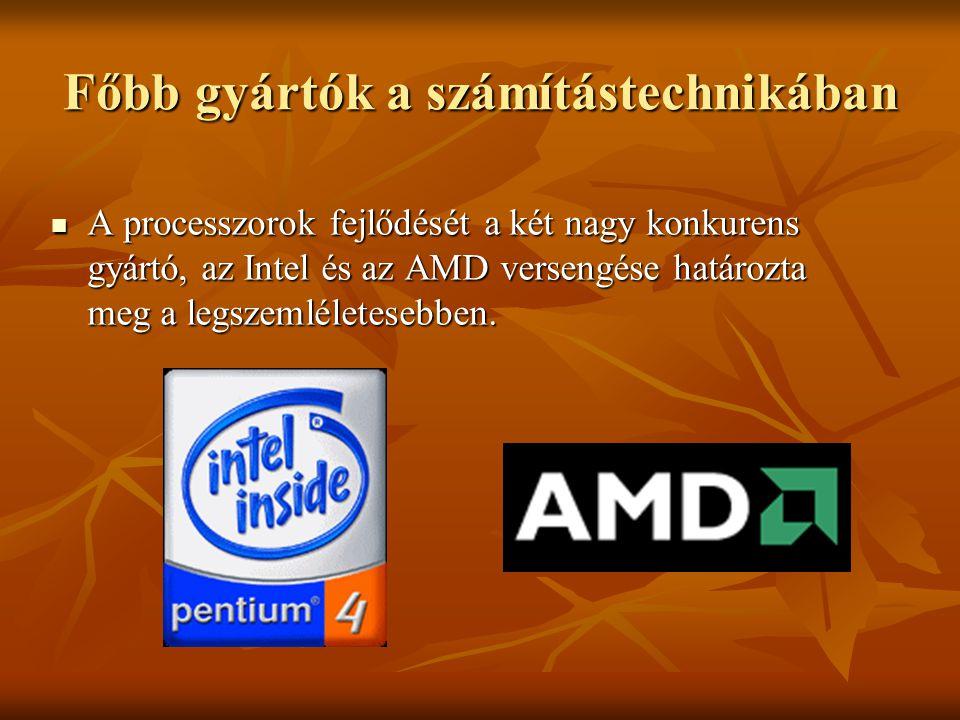 Főbb gyártók a számítástechnikában A processzorok fejlődését a két nagy konkurens gyártó, az Intel és az AMD versengése határozta meg a legszemléletes
