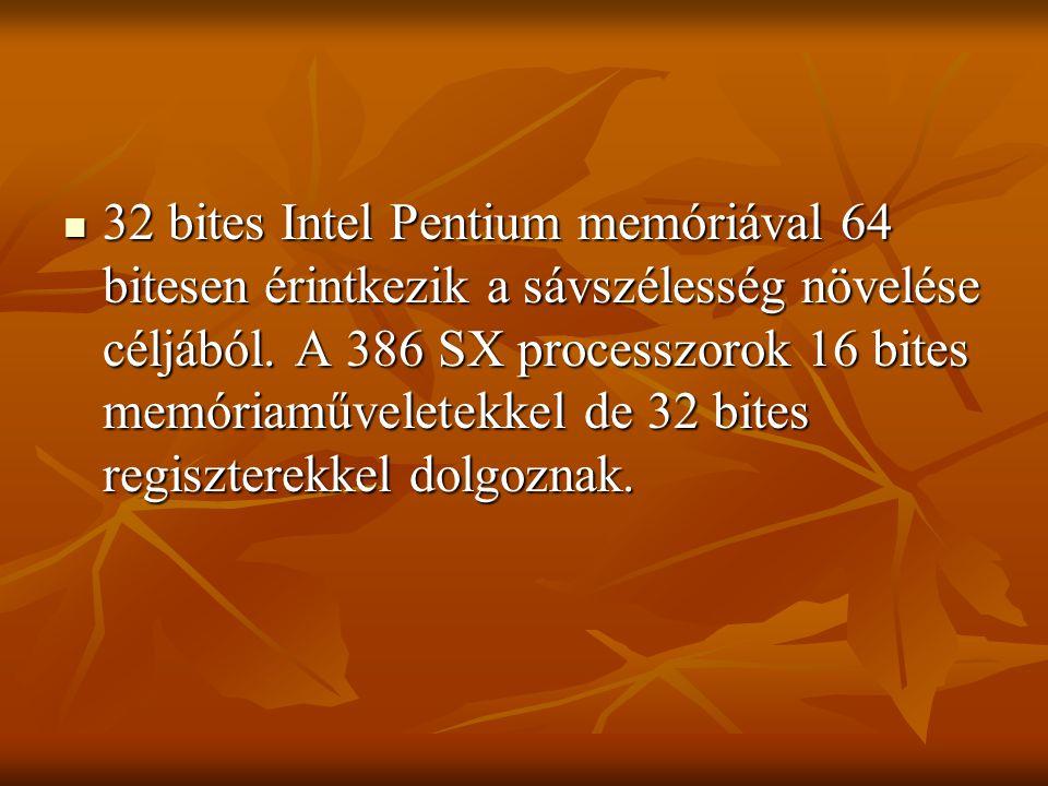 32 bites Intel Pentium memóriával 64 bitesen érintkezik a sávszélesség növelése céljából. A 386 SX processzorok 16 bites memóriaműveletekkel de 32 bit