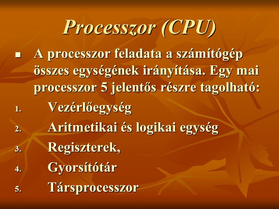 Processzor (CPU) A processzor feladata a számítógép összes egységének irányítása. Egy mai processzor 5 jelentős részre tagolható: A processzor feladat