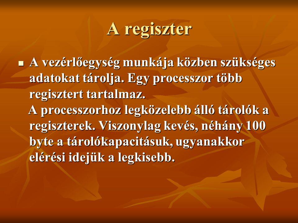A regiszter A vezérlőegység munkája közben szükséges adatokat tárolja. Egy processzor több regisztert tartalmaz. A vezérlőegység munkája közben szüksé