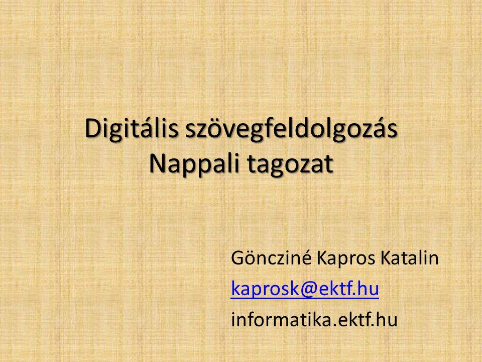 Digitális szövegfeldolgozás Nappali tagozat Göncziné Kapros Katalin kaprosk@ektf.hu informatika.ektf.hu