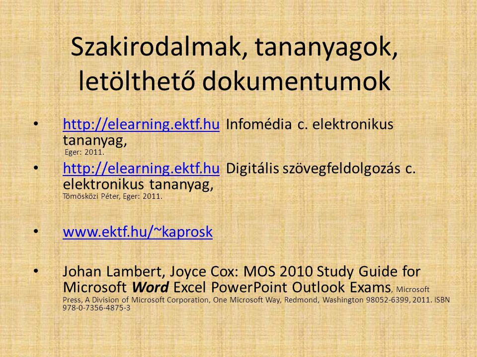 Szakirodalmak, tananyagok, letölthető dokumentumok http://elearning.ektf.hu Infomédia c. elektronikus tananyag, Eger: 2011. http://elearning.ektf.hu h