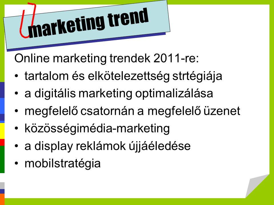 marketing trend Online marketing trendek 2011-re: guglizáció online-csatorna-integráció az érintkezési pont jellemzői adatvédelmi háború digitális marketing=marketing