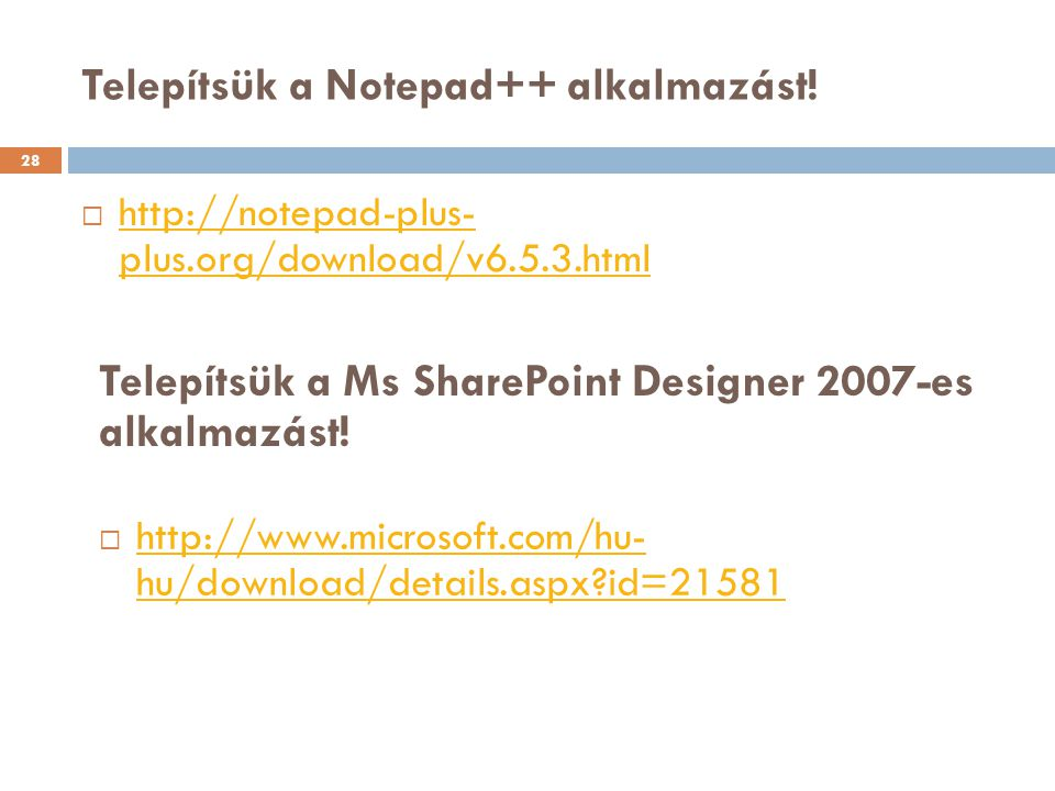 Telepítsük a Notepad++ alkalmazást! 28  http://notepad-plus- plus.org/download/v6.5.3.html http://notepad-plus- plus.org/download/v6.5.3.html Telepít