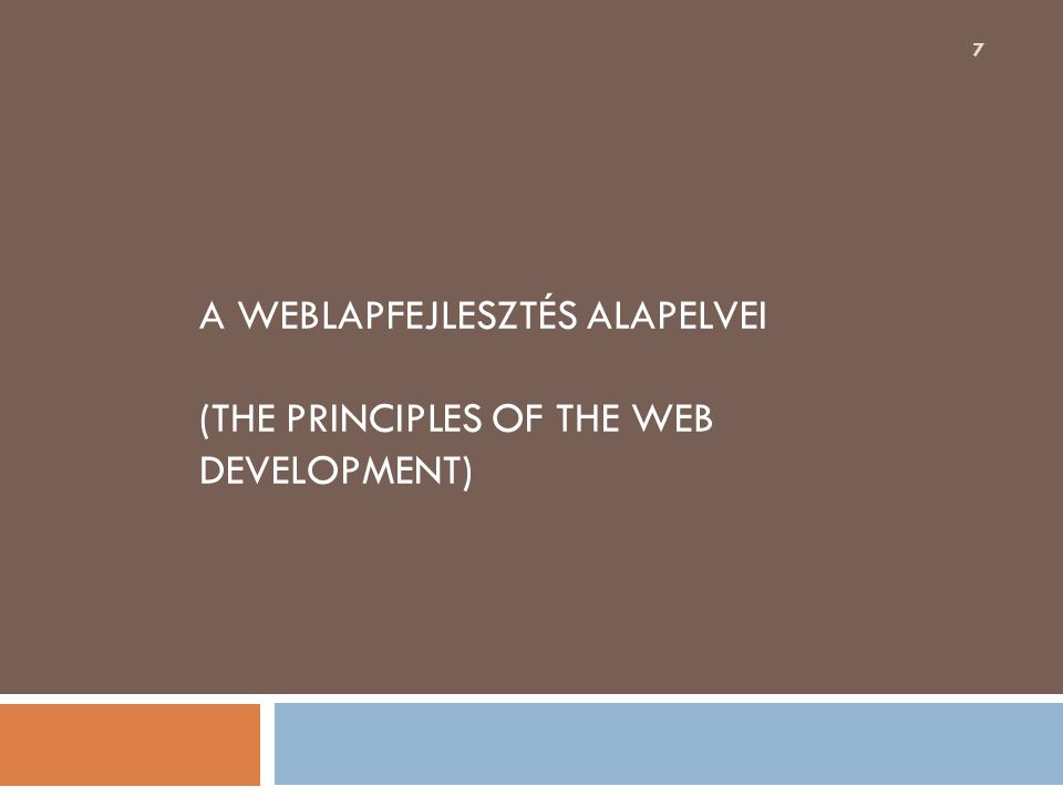 A WEBLAPFEJLESZTÉS ALAPELVEI (THE PRINCIPLES OF THE WEB DEVELOPMENT) 7