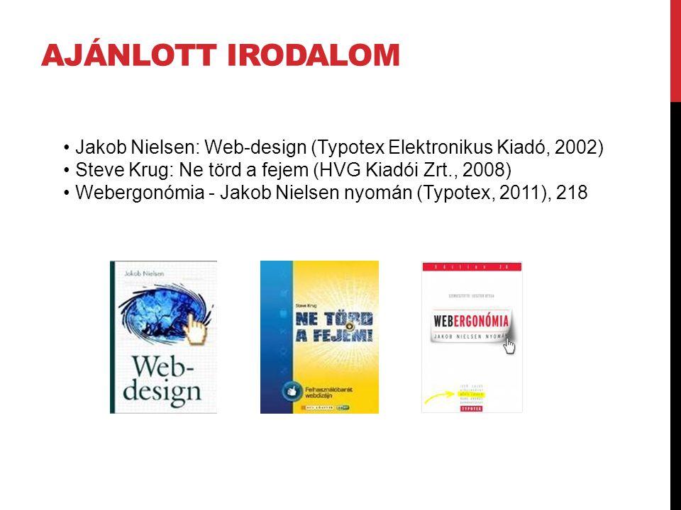 AJÁNLOTT IRODALOM Jakob Nielsen: Web-design (Typotex Elektronikus Kiadó, 2002) Steve Krug: Ne törd a fejem (HVG Kiadói Zrt., 2008) Webergonómia - Jako