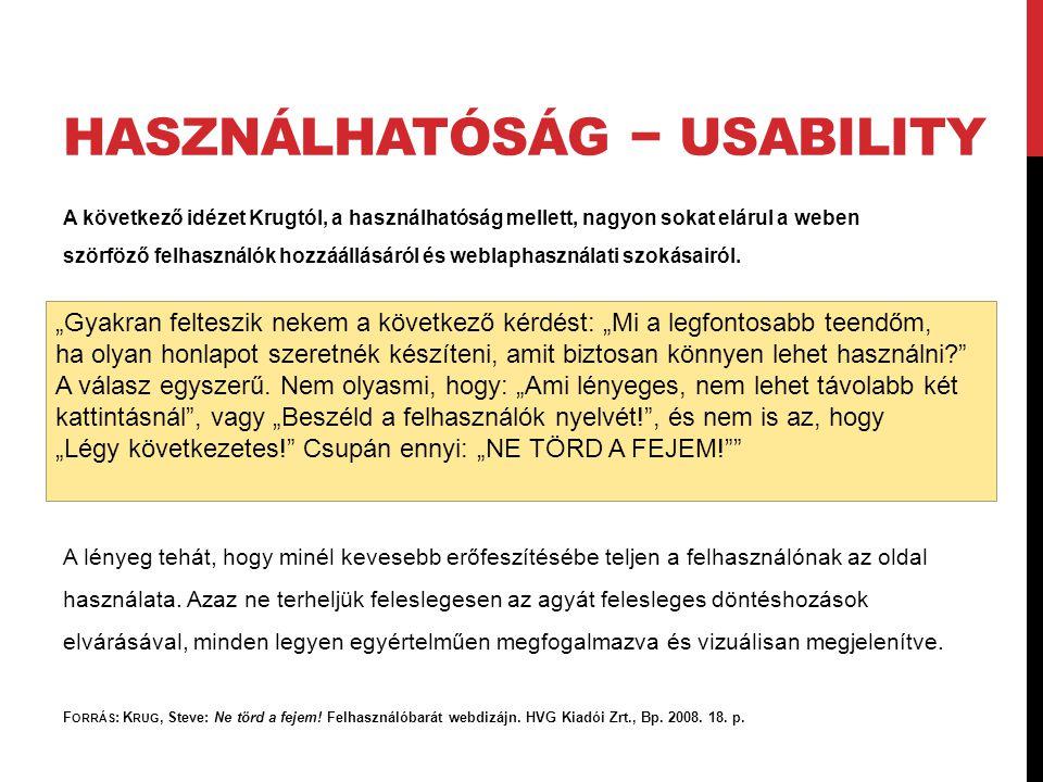 A következő idézet Krugtól, a használhatóság mellett, nagyon sokat elárul a weben szörföző felhasználók hozzáállásáról és weblaphasználati szokásairól