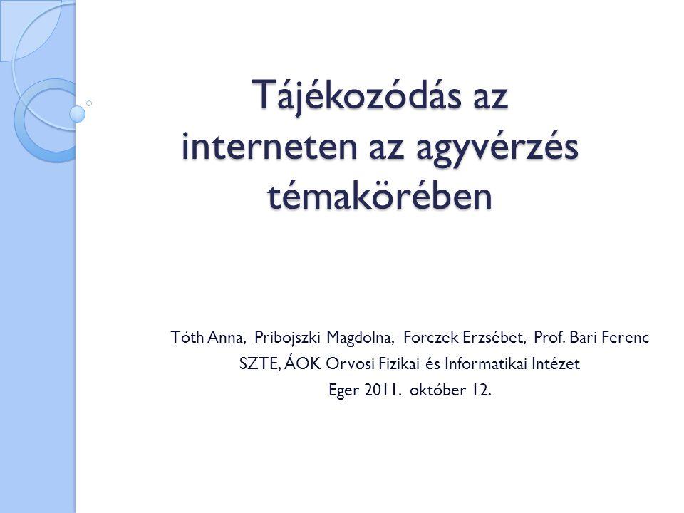 Tájékozódás az interneten az agyvérzés témakörében Tóth Anna, Pribojszki Magdolna, Forczek Erzsébet, Prof. Bari Ferenc SZTE, ÁOK Orvosi Fizikai és Inf
