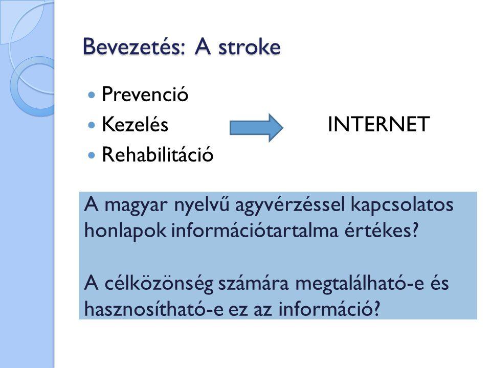 Bevezetés: A stroke Prevenció KezelésINTERNET Rehabilitáció A magyar nyelvű agyvérzéssel kapcsolatos honlapok információtartalma értékes? A célközönsé