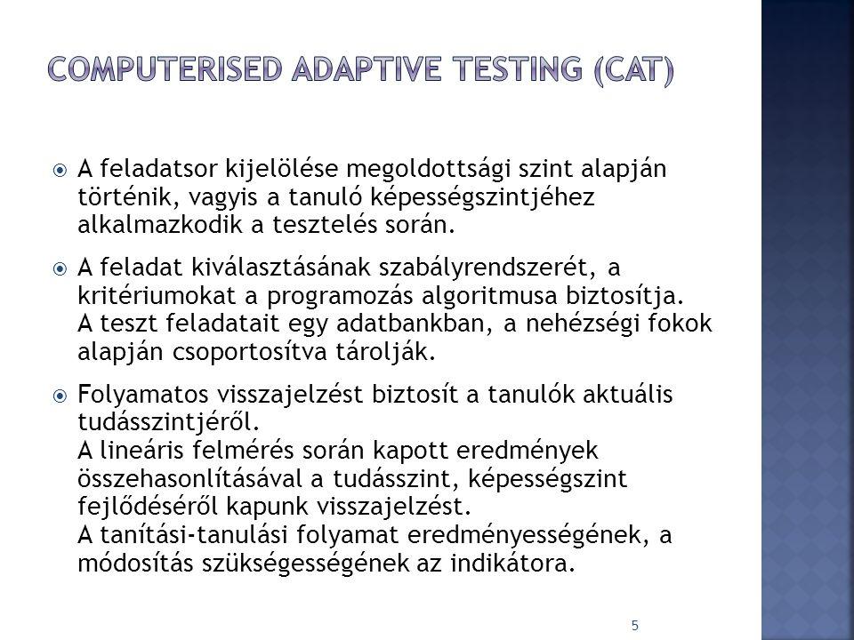 A feladatsor kijelölése megoldottsági szint alapján történik, vagyis a tanuló képességszintjéhez alkalmazkodik a tesztelés során.
