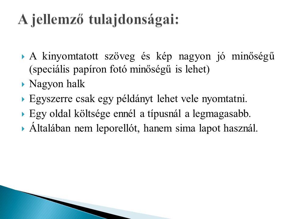  A kinyomtatott szöveg és kép nagyon jó minőségű (speciális papíron fotó minőségű is lehet)  Nagyon halk  Egyszerre csak egy példányt lehet vele ny