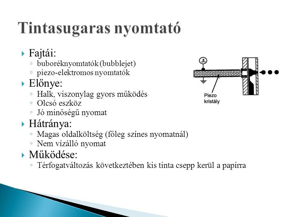  Fajtái: ◦ buboréknyomtatók (bubblejet) ◦ piezo-elektromos nyomtatók  Előnye: ◦ Halk, viszonylag gyors működés ◦ Olcsó eszköz ◦ Jó minőségű nyomat 