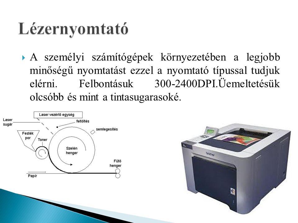  A személyi számítógépek környezetében a legjobb minőségű nyomtatást ezzel a nyomtató típussal tudjuk elérni. Felbontásuk 300-2400DPI.Üemeltetésük ol