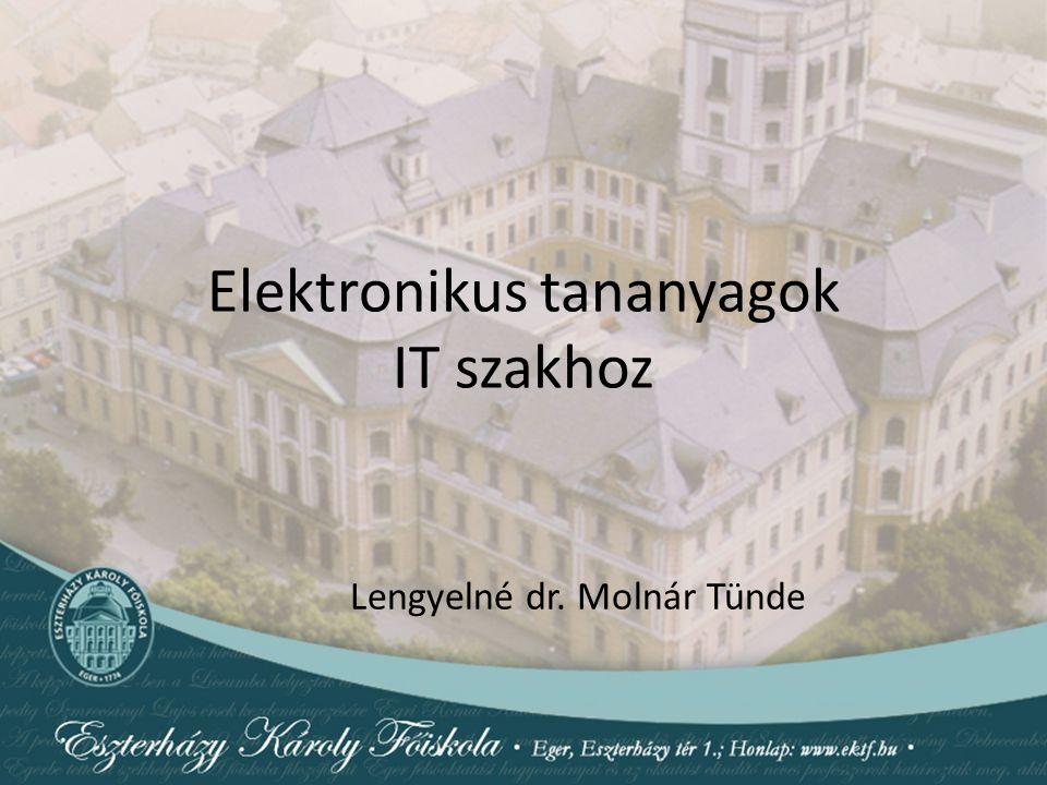 Elektronikus tananyagok IT szakhoz Lengyelné dr. Molnár Tünde