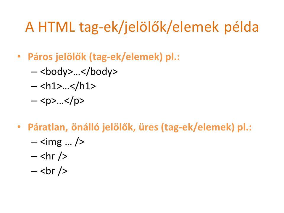 A HTML tag-ek/jelölők/elemek példa Páros jelölők (tag-ek/elemek) pl.: – … Páratlan, önálló jelölők, üres (tag-ek/elemek) pl.: –