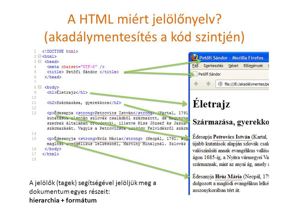 A HTML miért jelölőnyelv? (akadálymentesítés a kód szintjén) A jelölők (tagek) segítségével jelöljük meg a dokumentum egyes részeit: hierarchia + form