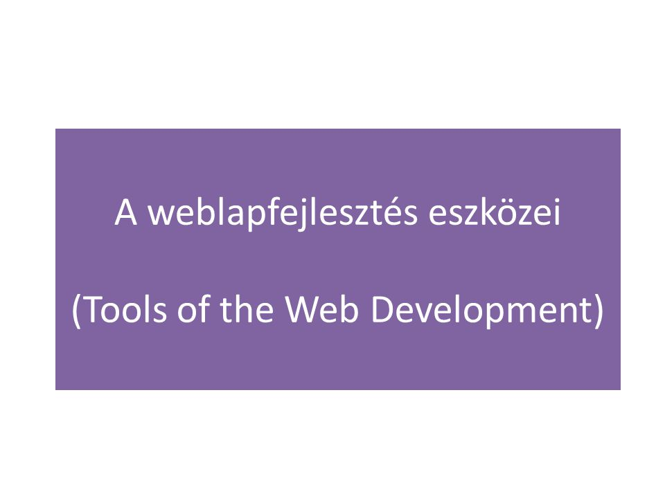 A weblapfejlesztés eszközei A weblapfejlesztés egy összetett folyamat, mely számos, jól elkülöníthető részfolyamatra osztható, az egyes részfolyamatok végrehajtásához más-más eszközökre, más-más jellegű szoftverekre van szükség.
