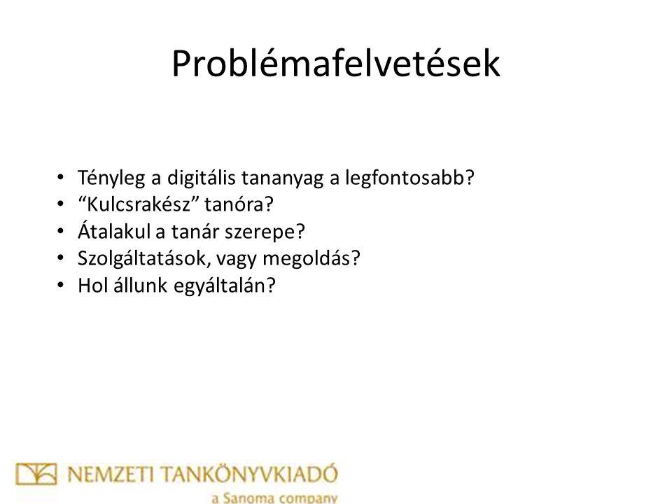 Problémafelvetések Tényleg a digitális tananyag a legfontosabb.