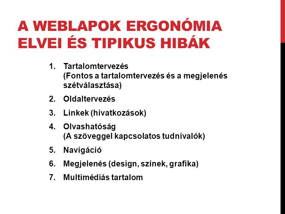 A WEBLAPOK ERGONÓMIA ELVEI ÉS TIPIKUS HIBÁK 1.Tartalomtervezés (Fontos a tartalomtervezés és a megjelenés szétválasztása) 2.Oldaltervezés 3.Linkek (hi