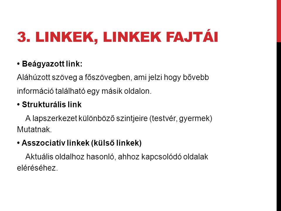 3. LINKEK, LINKEK FAJTÁI Beágyazott link: Aláhúzott szöveg a főszövegben, ami jelzi hogy bővebb információ található egy másik oldalon. Strukturális l