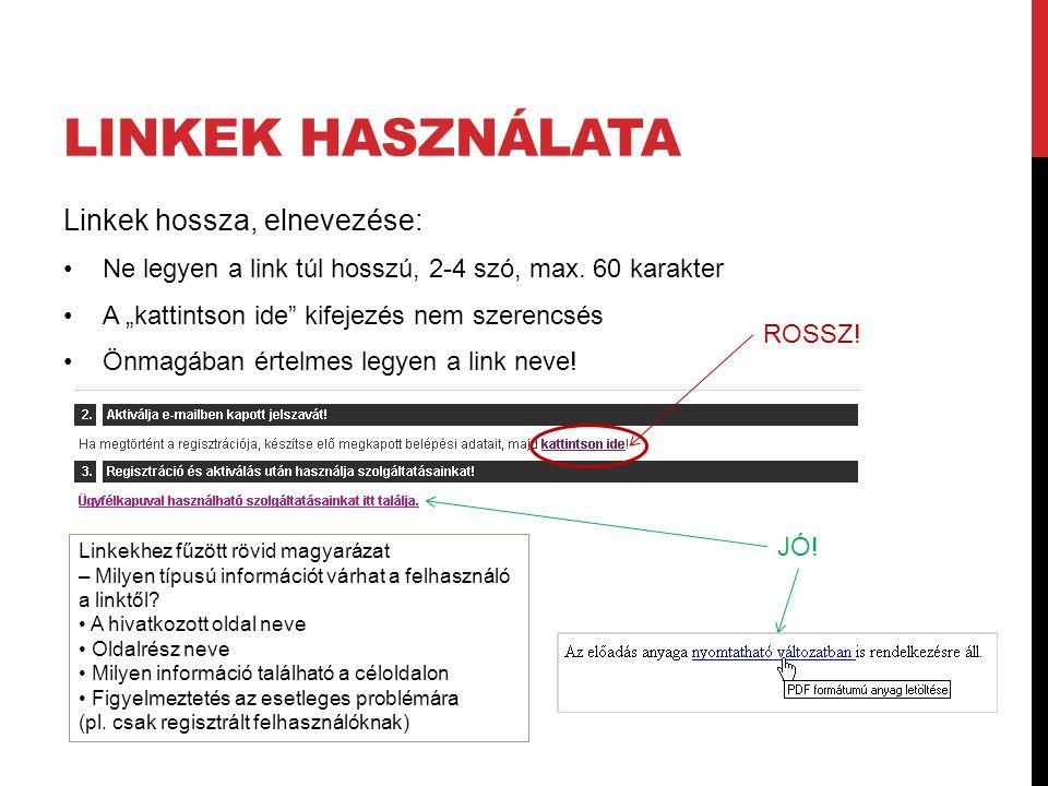 """LINKEK HASZNÁLATA Linkek hossza, elnevezése: Ne legyen a link túl hosszú, 2-4 szó, max. 60 karakter A """"kattintson ide"""" kifejezés nem szerencsés Önmagá"""