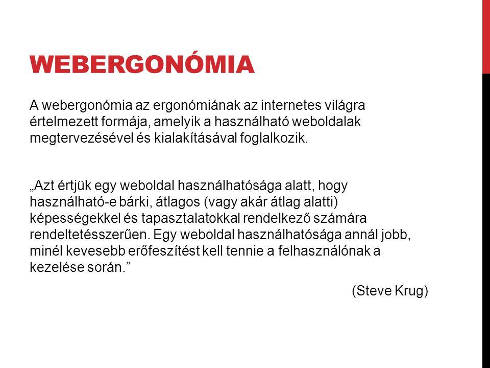 WEBERGONÓMIA A webergonómia az ergonómiának az internetes világra értelmezett formája, amelyik a használható weboldalak megtervezésével és kialakításá