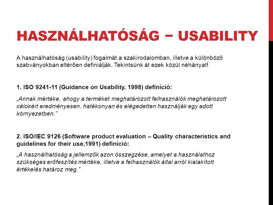 A használhatóság (usability) fogalmát a szakirodalomban, illetve a különböző szabványokban eltérően definiálják. Tekintsünk át ezek közül néhányat! 1.