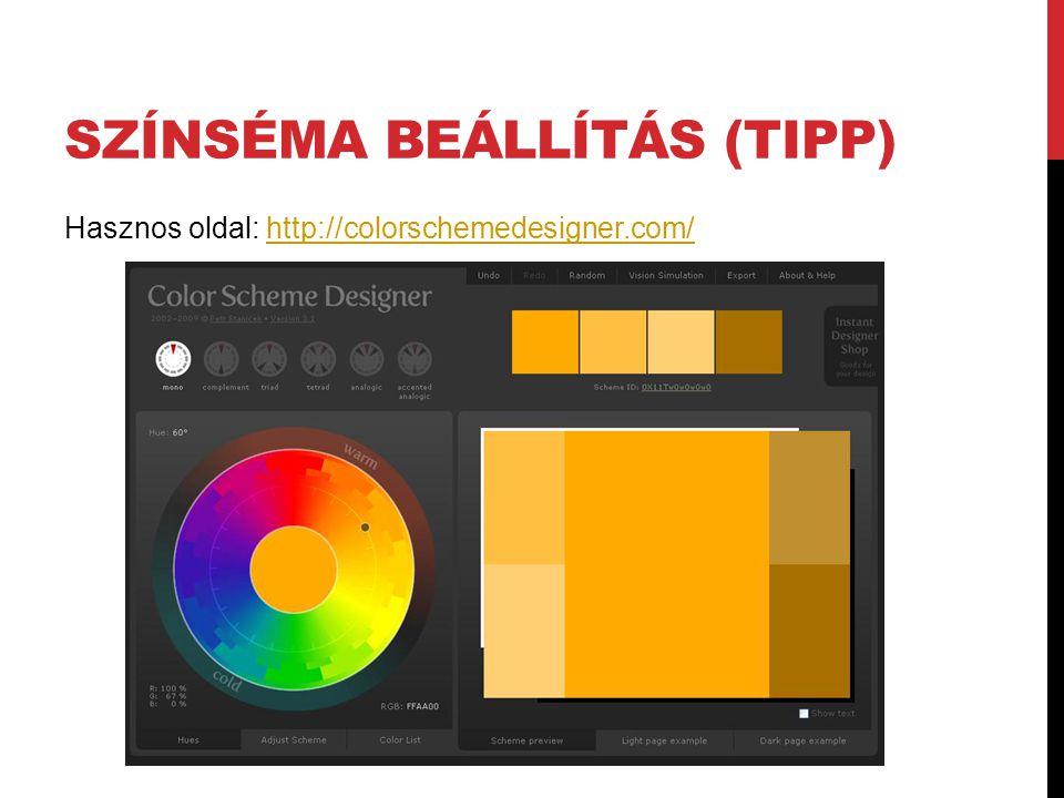 SZÍNSÉMA BEÁLLÍTÁS (TIPP) Hasznos oldal: http://colorschemedesigner.com/http://colorschemedesigner.com/