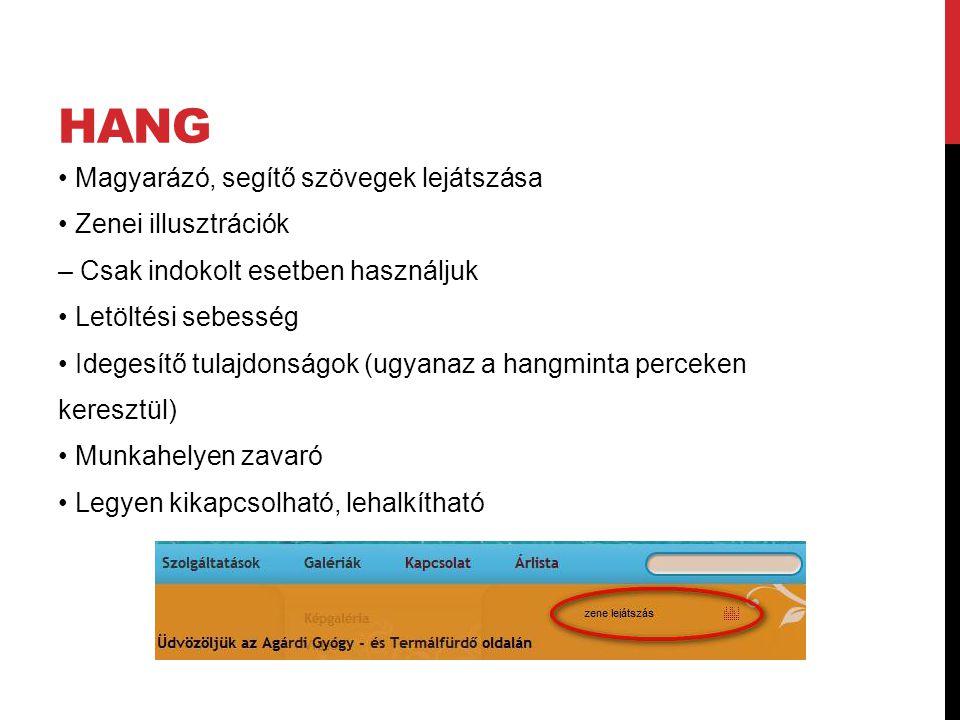 HANG Magyarázó, segítő szövegek lejátszása Zenei illusztrációk – Csak indokolt esetben használjuk Letöltési sebesség Idegesítő tulajdonságok (ugyanaz