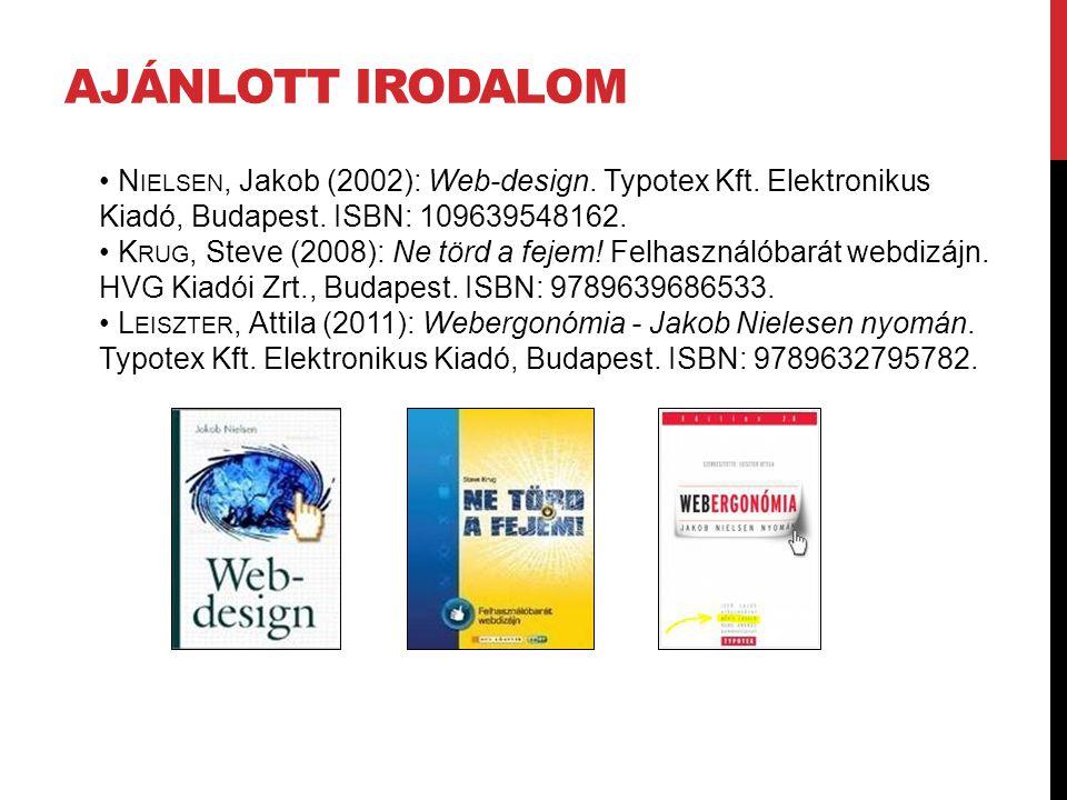 AJÁNLOTT IRODALOM N IELSEN, Jakob (2002): Web-design. Typotex Kft. Elektronikus Kiadó, Budapest. ISBN: 109639548162. K RUG, Steve (2008): Ne törd a fe