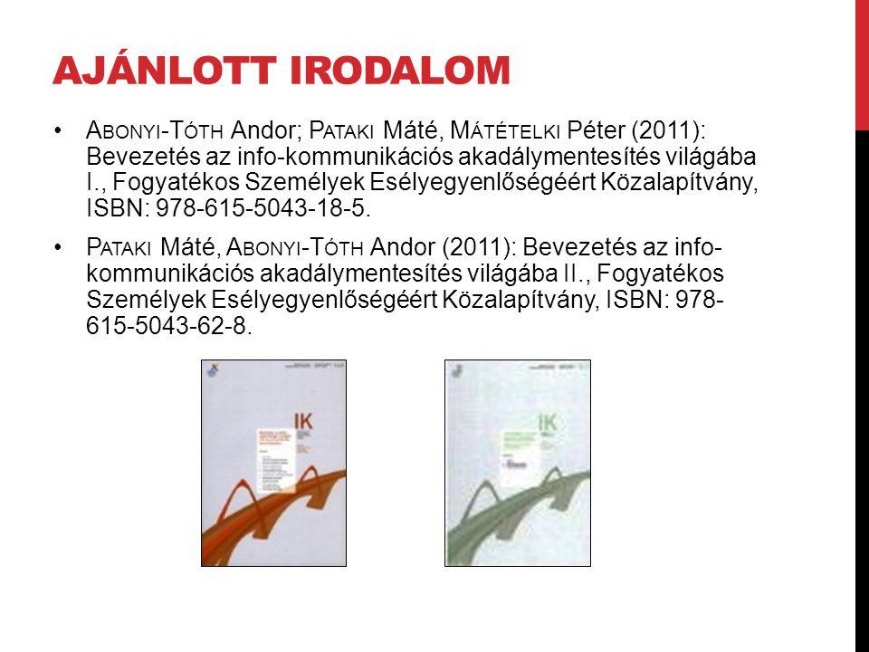 AJÁNLOTT IRODALOM A BONYI -T ÓTH Andor; P ATAKI Máté, M ÁTÉTELKI Péter (2011): Bevezetés az info-kommunikációs akadálymentesítés világába I., Fogyaték