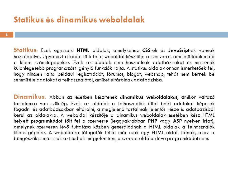 Statikus és dinamikus weboldalak Statikus : Ezek egyszerű HTML oldalak, amelykehez CSS-ek és JavaSript-ek vannak hozzáépítve.
