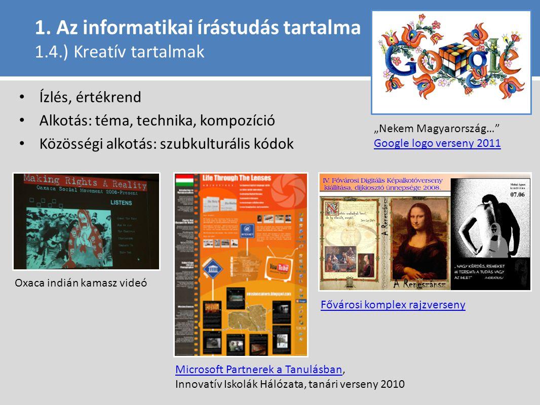 1. Az informatikai írástudás tartalma 1.4.) Kreatív tartalmak Ízlés, értékrend Alkotás: téma, technika, kompozíció Közösségi alkotás: szubkulturális k
