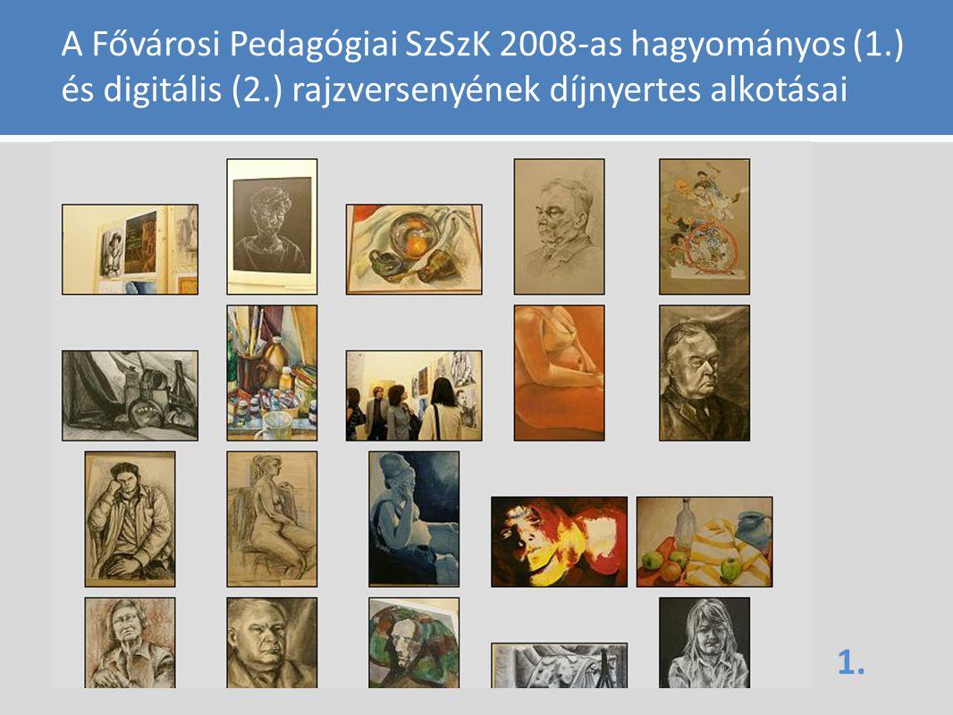 A Fővárosi Pedagógiai SzSzK 2008-as hagyományos (1.) és digitális (2.) rajzversenyének díjnyertes alkotásai 1.