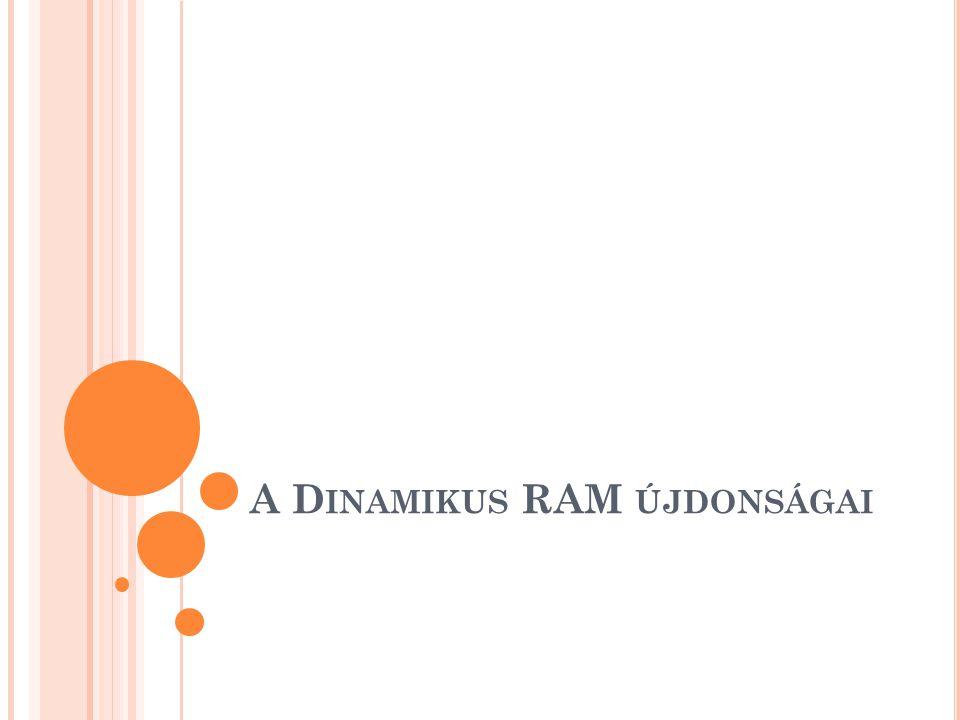 DDR3 2010 Üzemi feszültség 1,5V -> 1,35V 1333 MHz órajel 2011 folyamán : a feszültség nem változik Az órajel már 1600 MHz