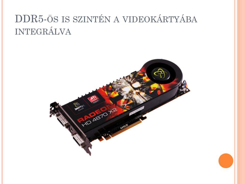 DDR5- ÖS IS SZINTÉN A VIDEOKÁRTYÁBA INTEGRÁLVA