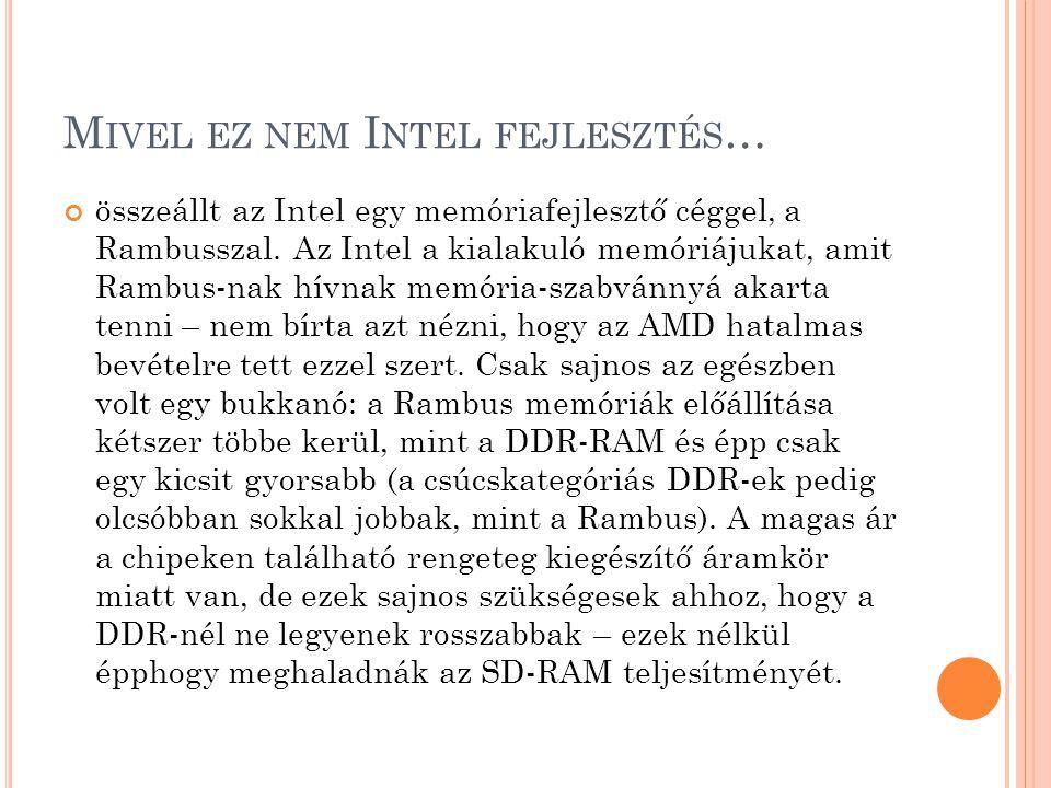 M IVEL EZ NEM I NTEL FEJLESZTÉS … összeállt az Intel egy memóriafejlesztő céggel, a Rambusszal. Az Intel a kialakuló memóriájukat, amit Rambus-nak hív