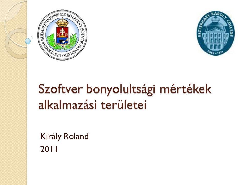 Szoftver bonyolultsági mértékek alkalmazási területei Király Roland 2011