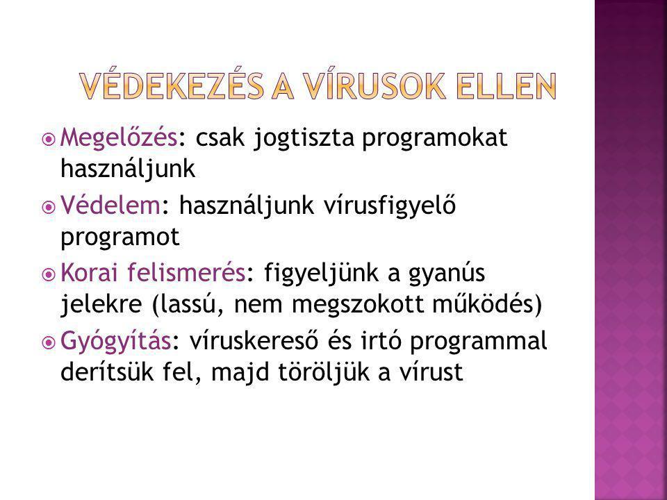  Megelőzés: csak jogtiszta programokat használjunk  Védelem: használjunk vírusfigyelő programot  Korai felismerés: figyeljünk a gyanús jelekre (lassú, nem megszokott működés)  Gyógyítás: víruskereső és irtó programmal derítsük fel, majd töröljük a vírust
