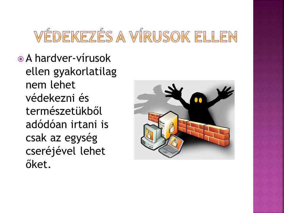  A hardver-vírusok ellen gyakorlatilag nem lehet védekezni és természetükből adódóan irtani is csak az egység cseréjével lehet őket.