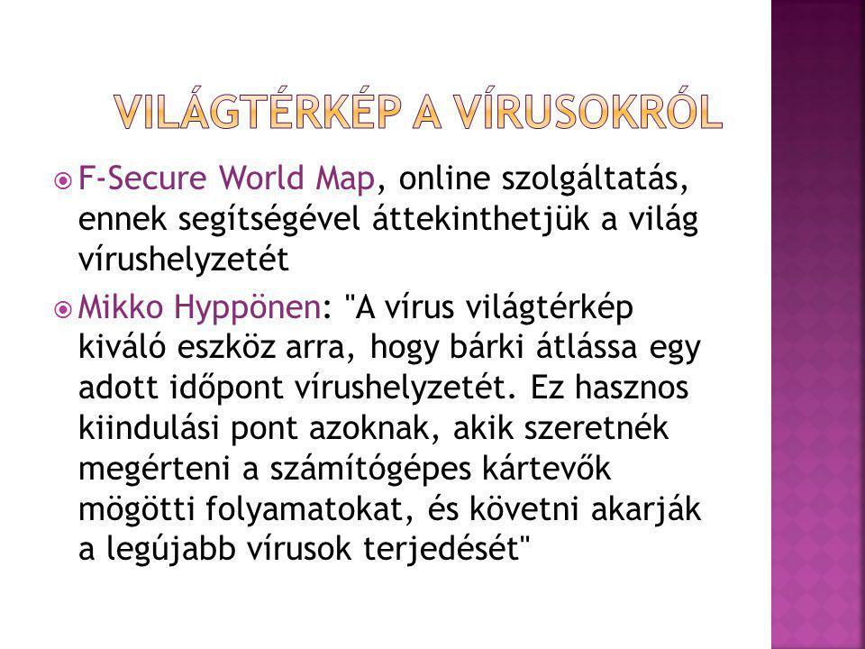  F-Secure World Map, online szolgáltatás, ennek segítségével áttekinthetjük a világ vírushelyzetét  Mikko Hyppönen: A vírus világtérkép kiváló eszköz arra, hogy bárki átlássa egy adott időpont vírushelyzetét.
