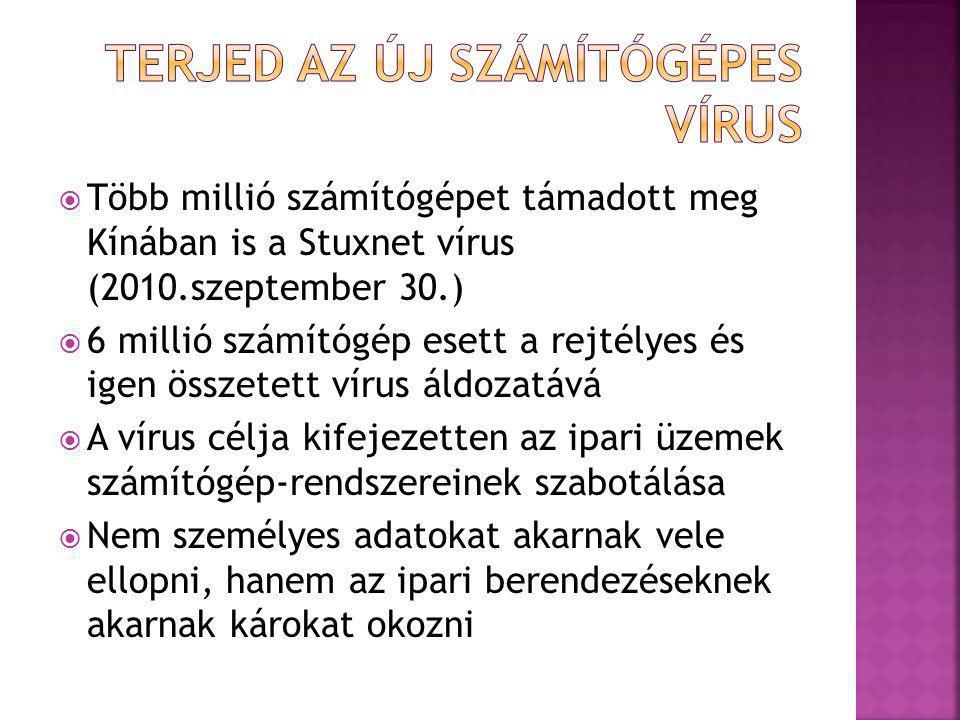  Több millió számítógépet támadott meg Kínában is a Stuxnet vírus (2010.szeptember 30.)  6 millió számítógép esett a rejtélyes és igen összetett vír