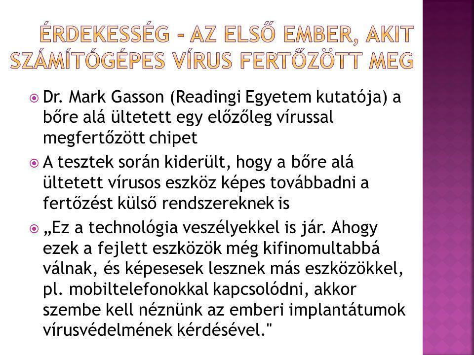  Dr. Mark Gasson (Readingi Egyetem kutatója) a bőre alá ültetett egy előzőleg vírussal megfertőzött chipet  A tesztek során kiderült, hogy a bőre al