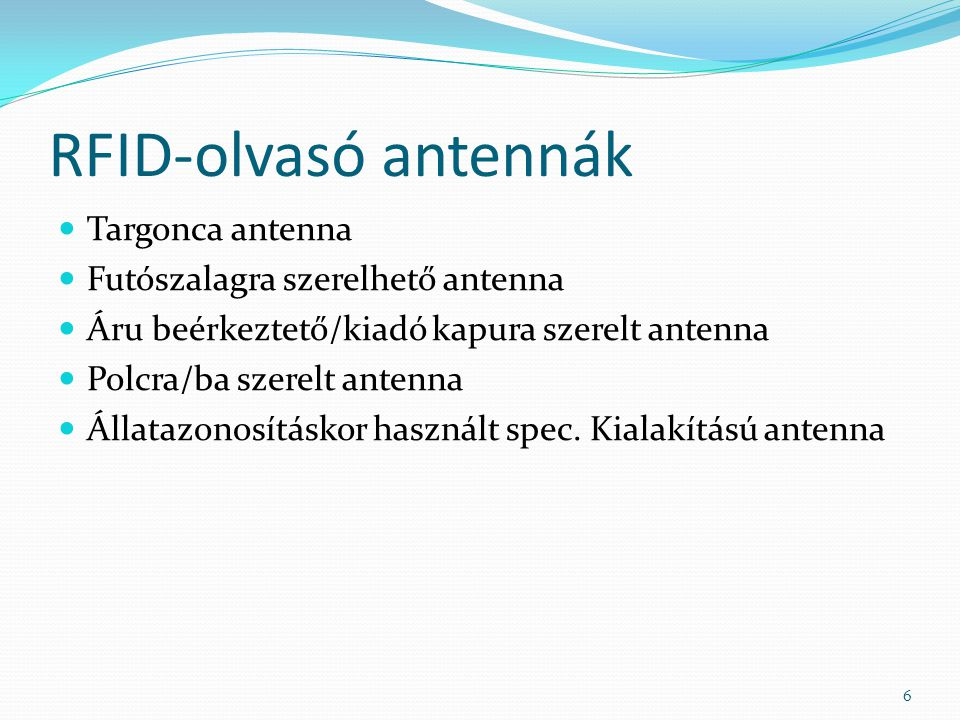RFID-olvasó antennák Targonca antenna Futószalagra szerelhető antenna Áru beérkeztető/kiadó kapura szerelt antenna Polcra/ba szerelt antenna Állatazon