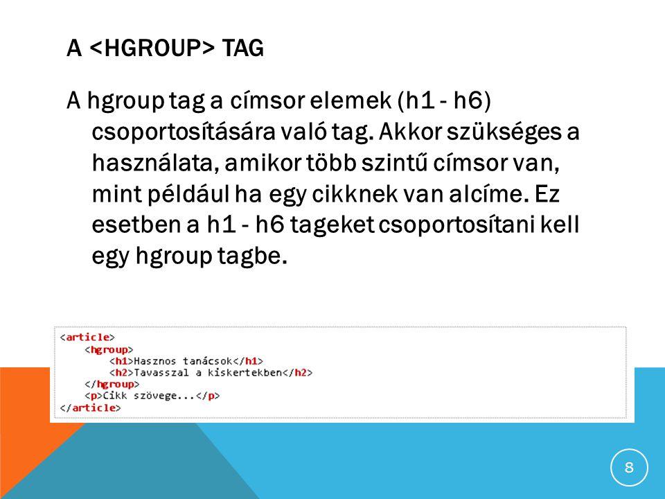 A TAG A hgroup tag a címsor elemek (h1 - h6) csoportosítására való tag.