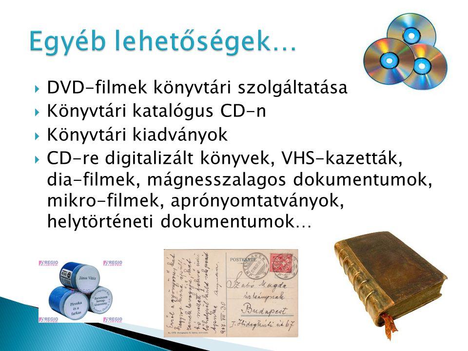  DVD-filmek könyvtári szolgáltatása  Könyvtári katalógus CD-n  Könyvtári kiadványok  CD-re digitalizált könyvek, VHS-kazetták, dia-filmek, mágnesszalagos dokumentumok, mikro-filmek, aprónyomtatványok, helytörténeti dokumentumok…
