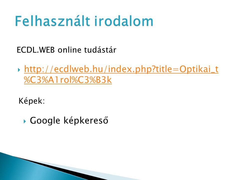  http://ecdlweb.hu/index.php title=Optikai_t %C3%A1rol%C3%B3k http://ecdlweb.hu/index.php title=Optikai_t %C3%A1rol%C3%B3k ECDL.WEB online tudástár Képek:  Google képkereső
