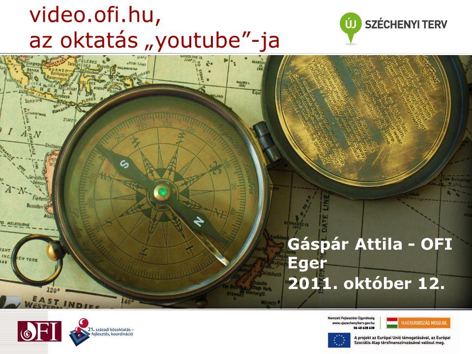 """video.ofi.hu, az oktatás """"youtube -ja Gáspár Attila - OFI Eger 2011. október 12."""