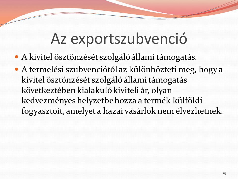 Az exportszubvenció A kivitel ösztönzését szolgáló állami támogatás. A termelési szubvenciótól az különbözteti meg, hogy a kivitel ösztönzését szolgál